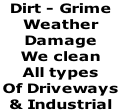 Dirt - Grime Weather  Damage We clean   All types  Of Driveways  & Industrial